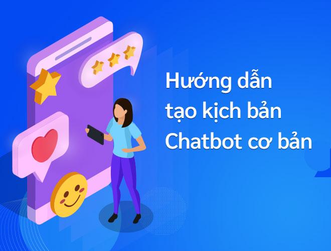Hướng dẫn tạo kịch bản chatbot cơ bản